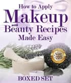 How to Apply Makeup With Beauty Recipes Made Easy - 3 Books In 1 Boxed Set ebook by Speedy Publishing