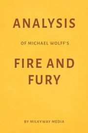 Analysis of Michael Wolff's Fire and Fury by Milkyway Media ebook by Milkyway Media