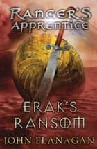 Erak's Ransom (Ranger's Apprentice Book 7) ebook by John Flanagan