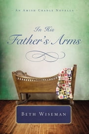 In His Father's Arms - An Amish Cradle Novella ebook by Beth Wiseman