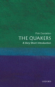 The Quakers: A Very Short Introduction ebook by Pink Dandelion