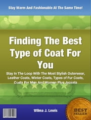 Discover The Best Type of Coat For You ebook by Wilma J. Lewis