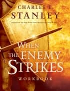 When the Enemy Strikes Workbook ebook by Charles Stanley