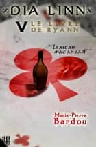 Dia Linn - V - Le Livre de Ryann (Is ait an mac an saol') ebook by Marie-Pierre BARDOU