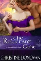 The Reluctant Duke - The Seabrook Family Saga, #1 ebook by Christine Donovan