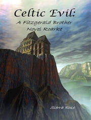 Celtic Evil: A Fitzgerald Brother Novel: Roarke ebook by Sierra Rose