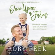 Once Upon a Farm - Lessons on Growing Love, Life, and Hope on a New Frontier audiobook by Rory Feek