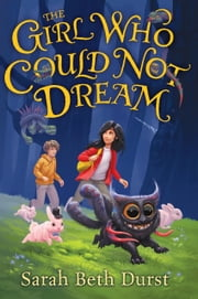 The Girl Who Could Not Dream ebook by Sarah Beth Durst