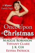 Once Upon a Christmas: A Wynter Family Saga ebook by Maggie Robinson, Tiffany Clare, J.K. Coi,...