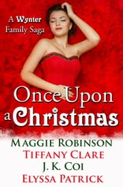 Once Upon a Christmas: A Wynter Family Saga ebook by Maggie Robinson,Tiffany Clare,J.K. Coi,Elyssa Patrick