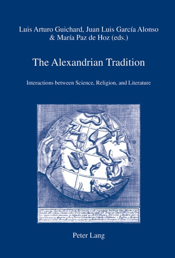 The Alexandrian Tradition - Interactions between Science, Religion, and Literature ebook by