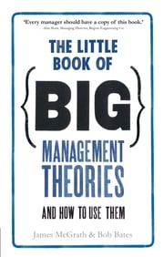 The Little Book of Big Management Theories - ... and how to use them ebook by Dr Jim McGrath,Dr Bob Bates