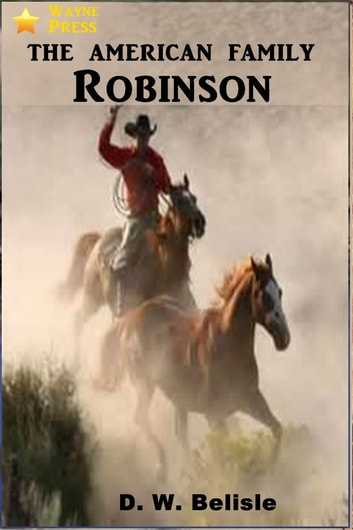The American Family Robinson ebook by D. W. Belisle