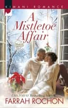 A Mistletoe Affair (Mills & Boon Kimani) (Wintersage Weddings, Book 3) eBook by Farrah Rochon