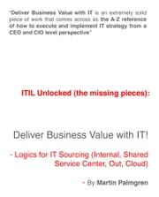 ITIL Unlocked (The Missing Pieces): Deliver Business Value With IT! - Logics For IT Sourcing (Internal, Shared Service Center, Out, Cloud) ebook by Martin Palmgren