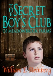 The Secret Boy's Club of Meadowbrook Farms ebook by William E. Steinberg