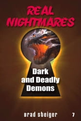 Real Nightmares (Book 7) - Dark and Deadly Demons ebook by Brad Steiger