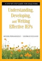 Understanding, Developing, and Writing Effective IEPs ebook by Roger Pierangelo,George A. Giuliani