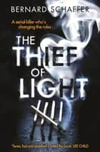 The Thief of Light ebook by Bernard Schaffer