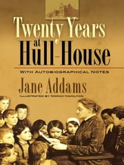Twenty Years at Hull-House: With Autobiographical Notes ebook by Jane Addams