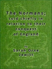 The Normans (Illustrated) ebook by Sarah Orne Jewett