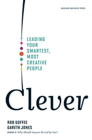 Clever - Leading Your Smartest, Most Creative People ebook by Rob Goffee,Gareth Jones