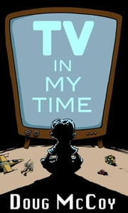 TV In My Time ebook by Doug McCoy
