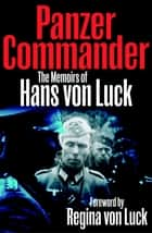 Panzer Commander - The Memoirs of Hans von Luck ebook by Hans von Luck