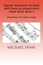 Popular Standards For Oboe With Piano Accompaniment Sheet Music Book 1 ebook by Michael Shaw