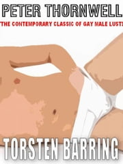 Peter Thornwell - The Gay Male Classic Of Erotic Bondage ebook by Torsten Barring
