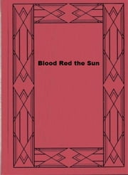 Blood Red the Sun ebook by William Bleasdell Cameron