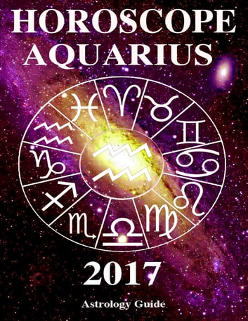 Horoscope 2017 - Aquarius ebook by Astrology Guide