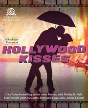 Hollywood Kisses - 6 Reel-Life Romances ebook by Shelley K Wall, Evan Purcell, Juliet McCarthy,...