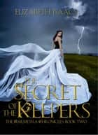The Secret of the Keepers - Kailmeyra Series, #2 ebook by Elizabeth Isaacs