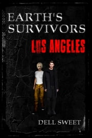 Earth's Survivors: Los Angeles ebook by Dell Sweet