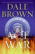 Act of War ebook by Dale Brown