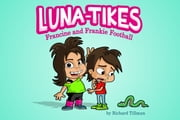 Luna-Tikes: Francine and Frankie Football ebook by Richard Tillman,Jamie Sale