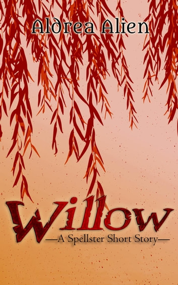 Willow: A Spellster Short Story ebook by Aldrea Alien