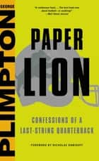 Paper Lion - Confessions of a Last-String Quarterback ebook by George Plimpton, Nicholas Dawidoff