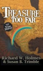 Treasure Too Far ebook by Richard W. Holmes