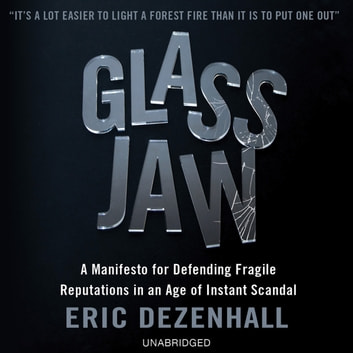 Glass Jaw - A Manifesto for Defending Fragile Reputations in an Age of Instant Scandal audiobook by Eric Dezenhall