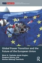 Global Power Transition and the Future of the European Union ebook by Jacek Kugler, Gaspare Genna, Birol A. Yeşilada,...