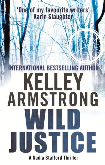 Wild Justice - Book 3 in the Nadia Stafford Series ebook by Kelley Armstrong