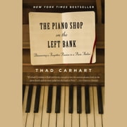 The Piano Shop on the Left Bank - Discovering a Forgotten Passion in a Paris Atelier audiobook by Thad Carhart