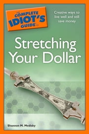The Complete Idiot's Guide to Stretching Your Dollar ebook by Shannon M. Medisky