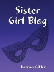Sister Girl Blog ebook by Katrina Gilder