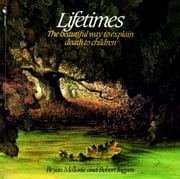Lifetimes - The Beautiful Way to Explain Death to Children ebook by Bryan Mellonie,Robert Ingpen