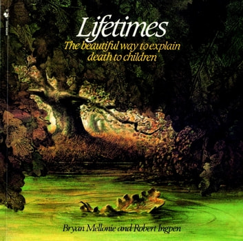 Lifetimes - The Beautiful Way to Explain Death to Children ebook by Bryan Mellonie