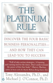 The Platinum Rule - Discover the Four Basic Business Personalities andHow They Can Lead You to Success ebook by Tony Alessandra,Michael J. O'Connor