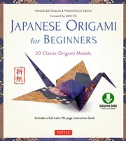 Japanese Origami for Beginners - 20 Classic Origami Models [Downloadable Material] ebook by Vanda Battaglia,Francesco Decio,Sam Ita,Araldo De Luca